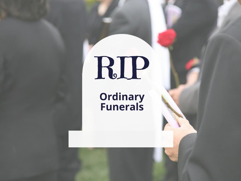 RIP, Ordinary Funerals
