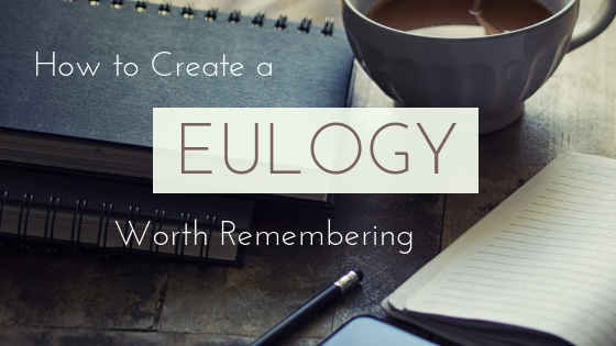 How to Create a Eulogy Worth Remembering
