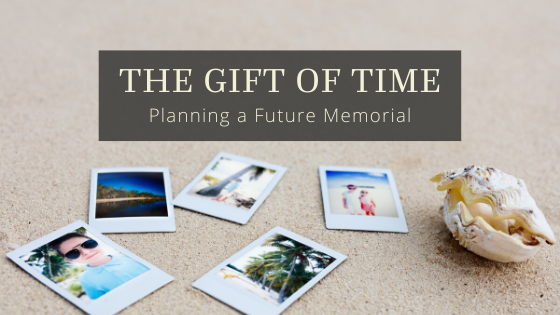 The Gift of Time: Planning a Future Memorial